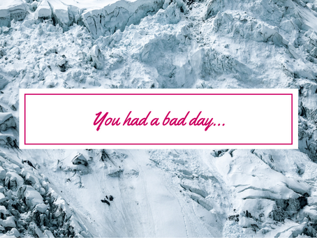 You had a bad day...