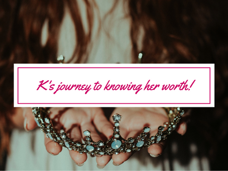 K's journey to knowing her worth