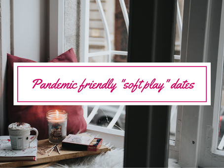 """Pandemic friendly """"soft play"""" dates"""