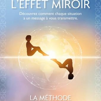 L'effet miroir - Découvrez comment chaque situation a un message à vous transmettre