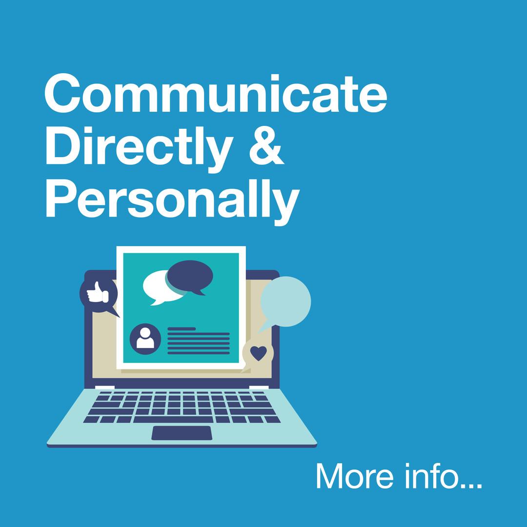Communicate directly and pesonally