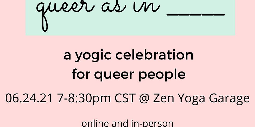 Queer As In _____ at  Zen Yoga Garage