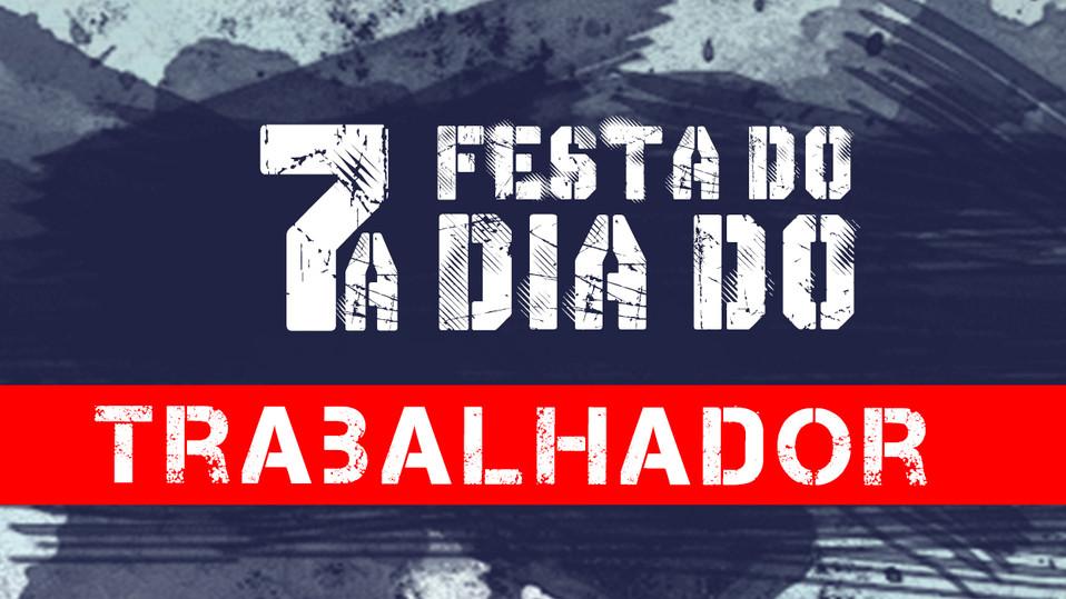 VEM AÍ A 7ª FESTA DO DIA DO TRABALHADOR