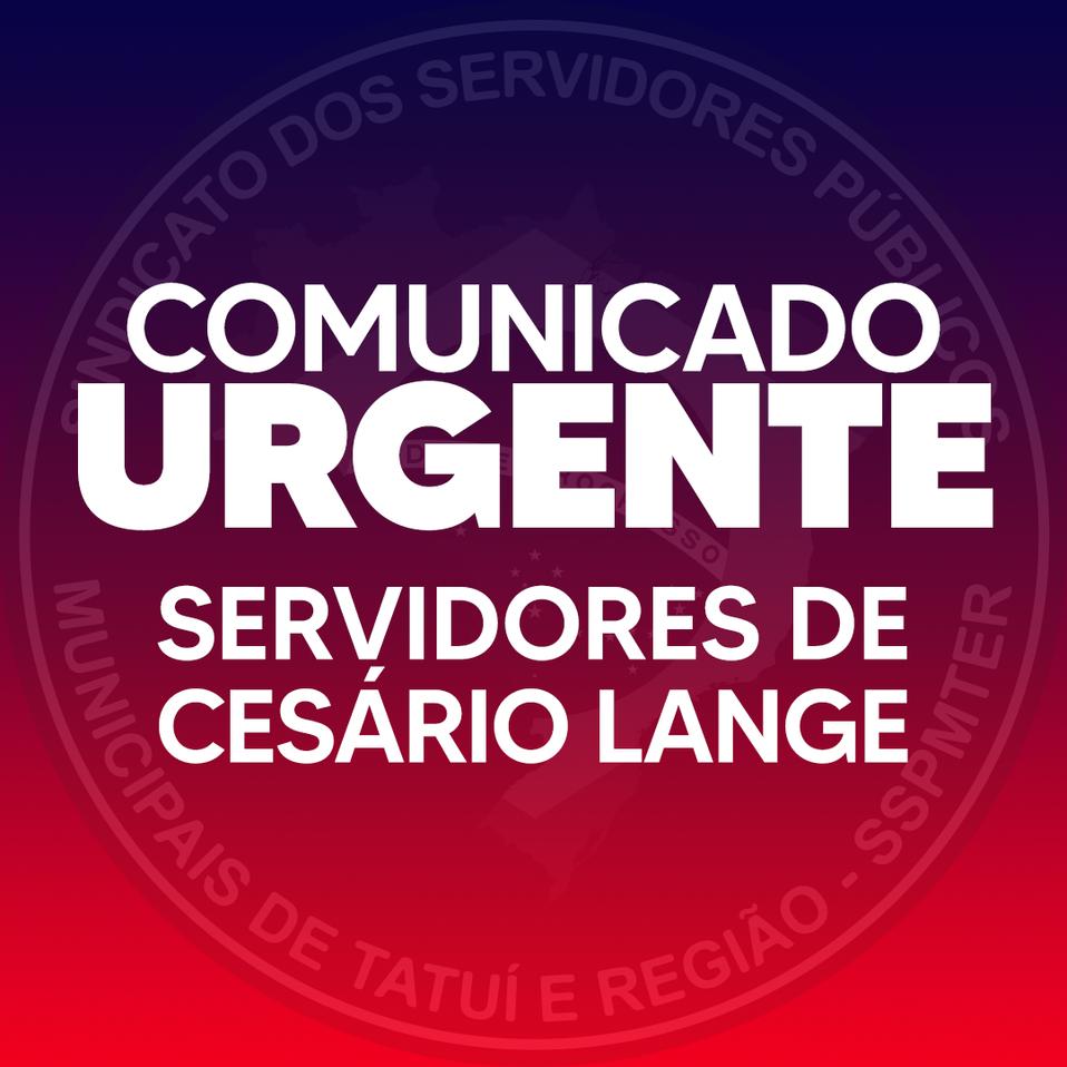 COMUNICADO URGENTE AOS SERVIDORES SÓCIOS DE CESÁRIO LANGE
