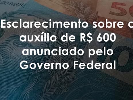Esclarecimento sobre o auxílio de R$ 600 anunciado pelo Governo Federal