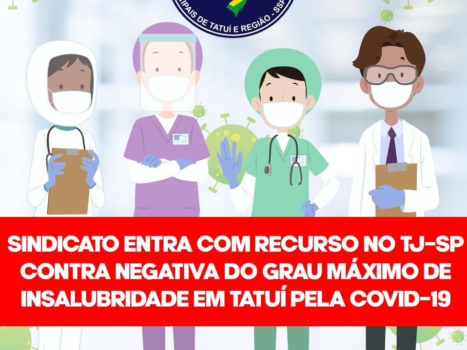Sindicato entra com recurso no TJ-SP contra negativa do grau máximo de insalubridade pela Covid-19 e