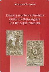 Ferrol. Religión. Sociedad. Antiguo Régimen. Cofradías. Orden Tercera Franciscana. Historia. Religión