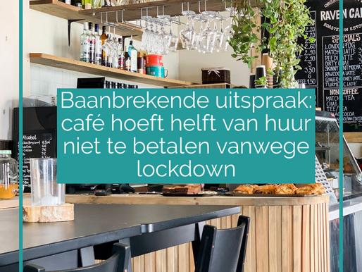 Café hoeft helft huur niet te betalen bepaald rechter