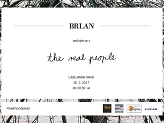 Brlan / The Real People / LJFW / vabilo!