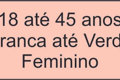 18 até 45 anos- Branca até Verde - Feminino