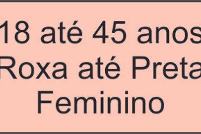 18 até 45 anos- Roxa até Preta - Feminino