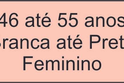 46 até 55 anos- Branca até Preta - Feminino