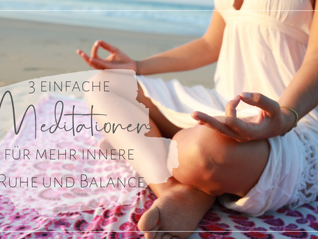 3 einfache Meditationen für mehr innere Ruhe und Balance.