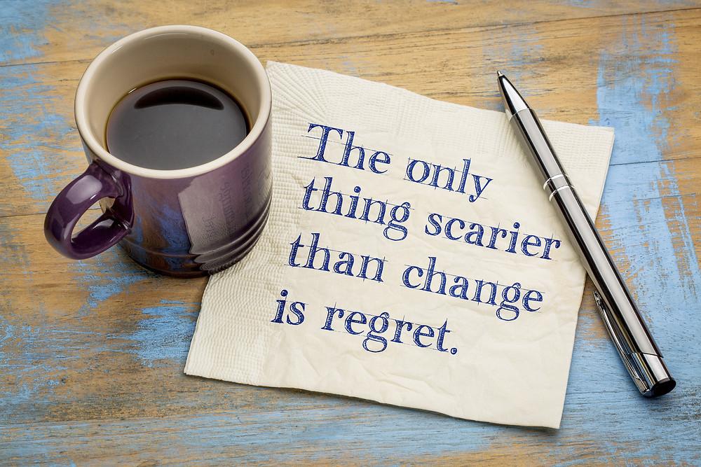 Make change or live with regret?