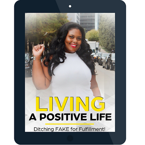 Living a Positive Life- Ditching Fake for Fulfillment