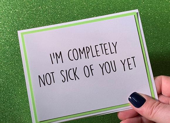 Not Sick Of You Snarky Card