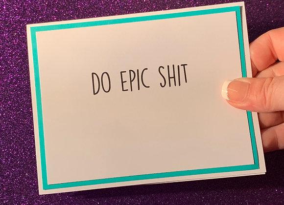Do Epic Shit Snarky Card