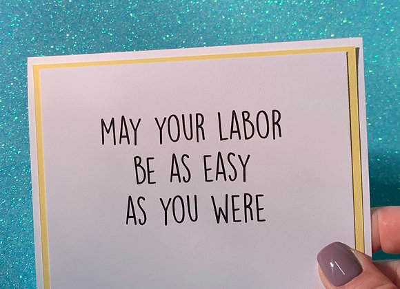 Labor Be Easy Snarky Card