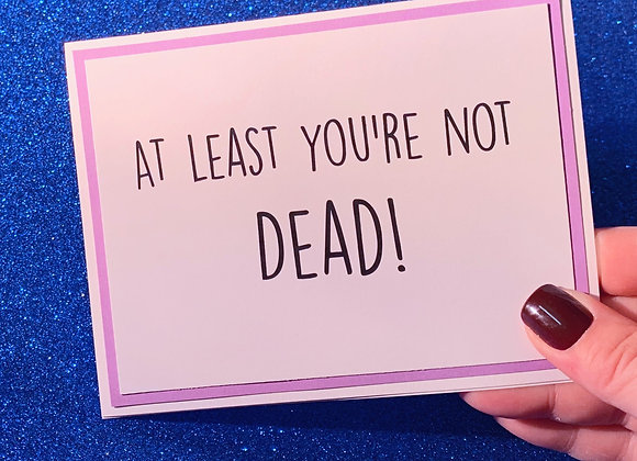 Not Dead Snarky Card