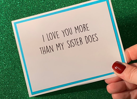 I Love You More Sister Snarky Card