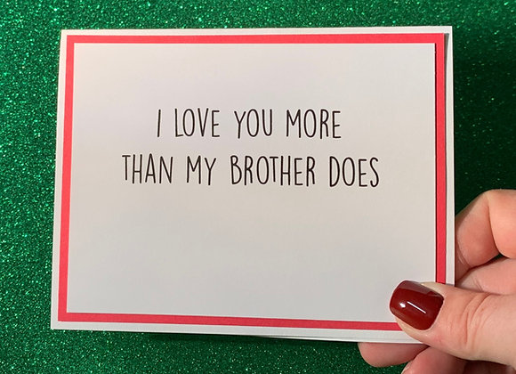 I Love You More Brother Snarky Card