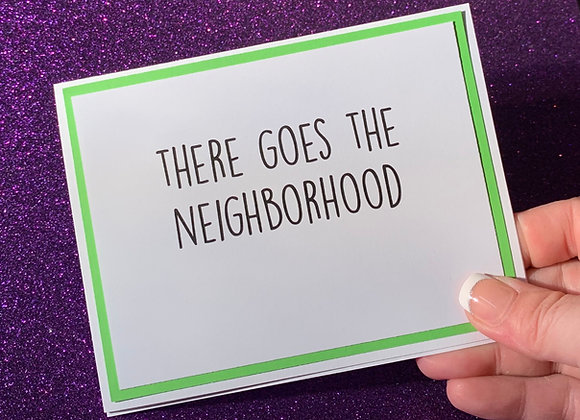 Goes The Neighborhood Snarky Card