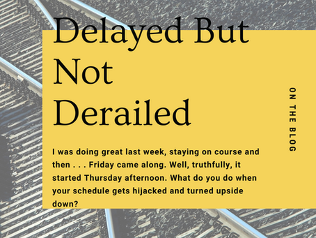 Delayed But Not Derailed