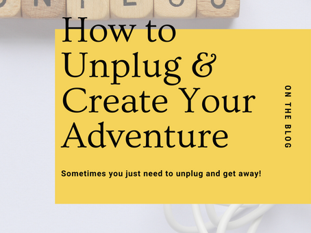 How to Unplug & Create Your Adventure