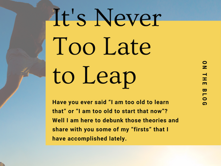 It's Never Too Late to Leap