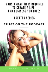 How Transformation is Required to Create a Life and Business You Love & Creator Series
