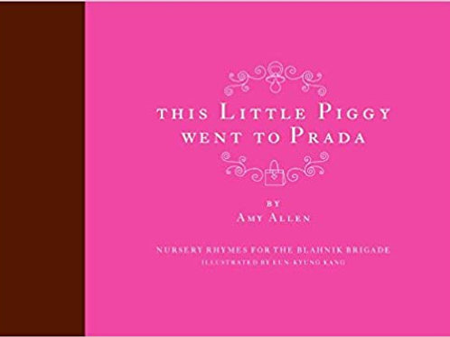 This Little Piggy Went to Prada: Nursery Rhymes for the Blahnik Brigade