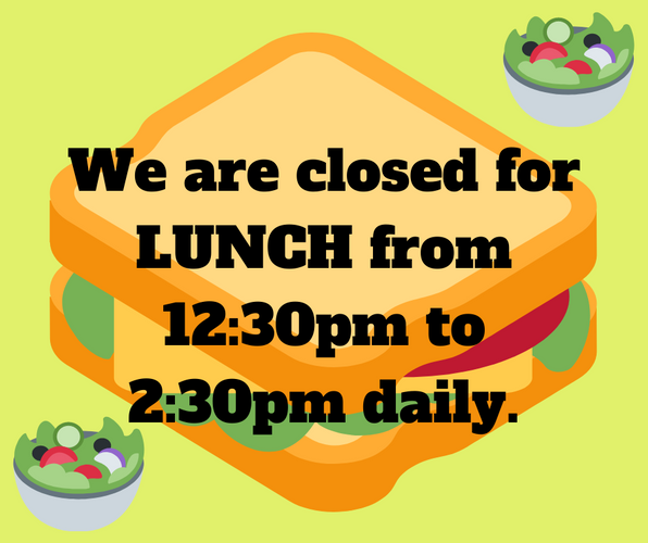 We are closed for LUNCH from 12_30pm to