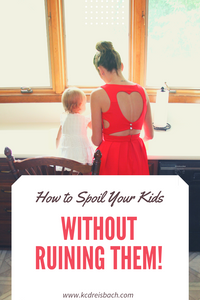 How to Spoil Your Kids without Ruining Them