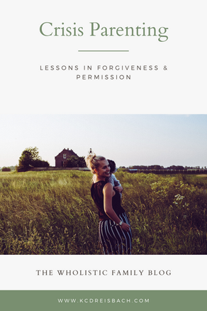 Crisis Parenting: Lessons in Forgiveness & Permission