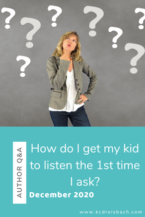 How do I get my kid to listen the 1st time I ask?