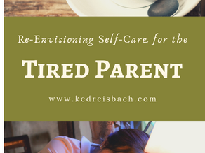 Re-Envisioning Self-Care for the Tired Parent
