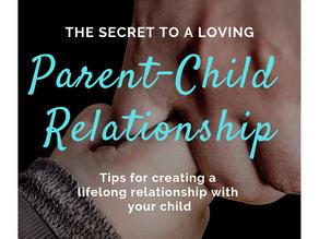 The Secret to a Loving Parent-Child Relationship