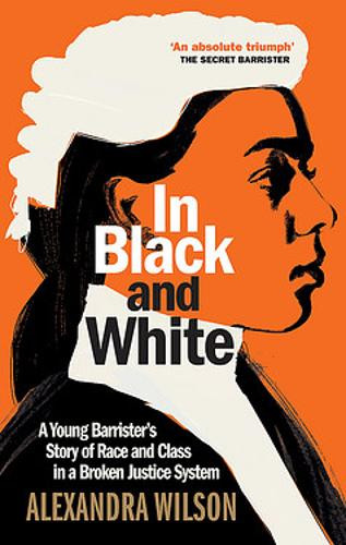 In Black and White: A Young Barrister's Story of Race and Class in a Broken Justice System (Hardback)