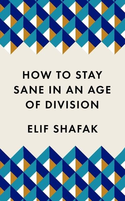 How to stay sane in an age of division book cover, by Elif Shafak