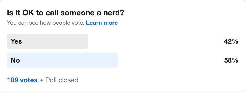 Is it OK to call someone a nerd? poll 109 votes. 42% yes 58% no