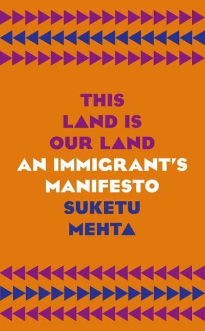 Suketu Mehta (author), This Land Is Our Land An Immigrant's Manifesto, an orange book cover