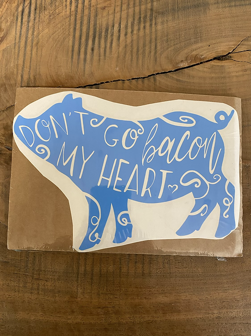 Don't Go Bacon My Heart large decal