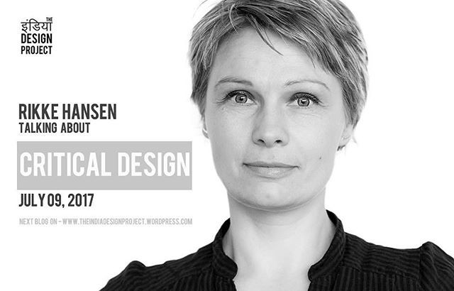 Rikke Hansen on Critical Design posted on The India Design Project.
