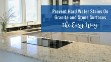 Prevent Hard Water Stains On Granite and Stone Surfaces the Easy Way