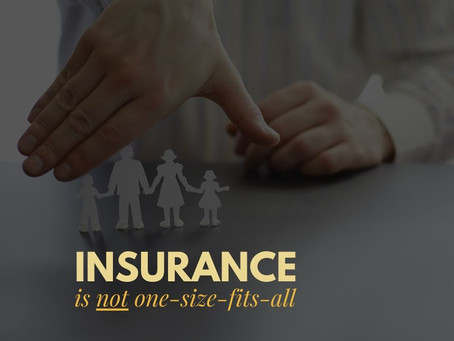 Insurance is not one size fits all