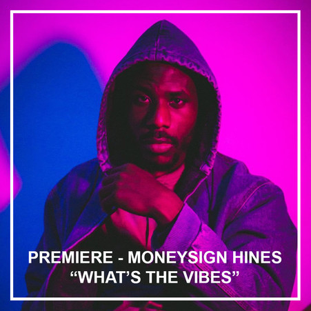 """Premiere - MoneySign Hines """"Whats The Vibes"""""""