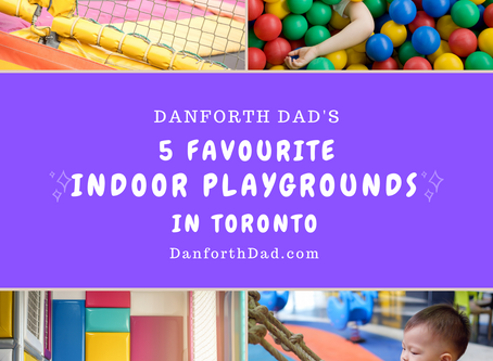 Danforth Dad's 5 Favourite Indoor Playgrounds in Toronto