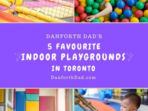 Danforth Dad's 5 Favourite Indoor Playgrounds in Toronto