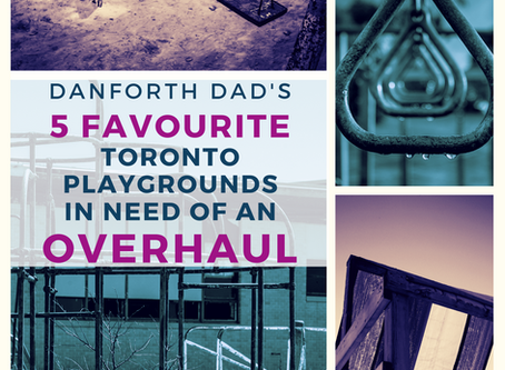 Danforth Dad's 5 Favourite Toronto Playgrounds in Need of an Overhaul