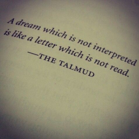 A dream which is not interpreted is like a letter which is not read. -The Talmud